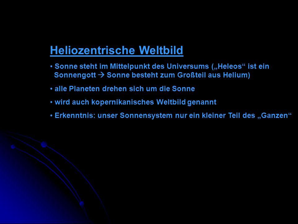 Heliozentrische Weltbild Sonne steht im Mittelpunkt des Universums (Heleos ist ein Sonnengott Sonne besteht zum Großteil aus Helium) alle Planeten dre