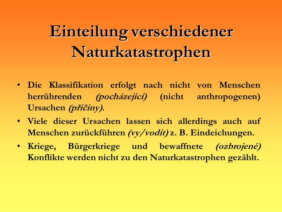 Einteilung verschiedener Naturkatastrophen Die Klassifikation erfolgt nach nicht von Menschen herrührenden (pocházející) (nicht anthropogenen) Ursache