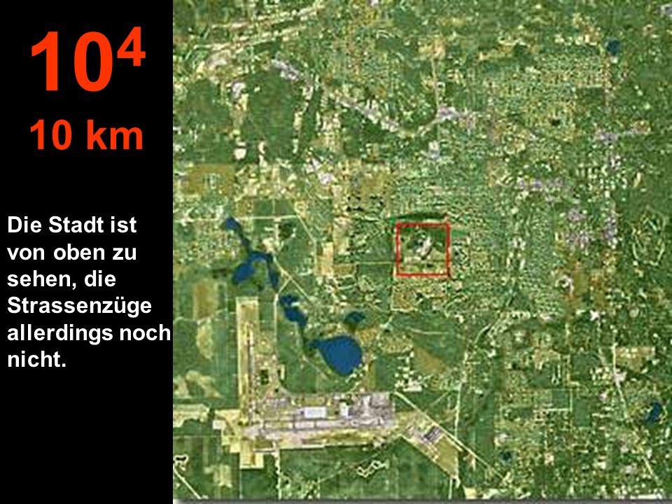 Die Stadt ist von oben zu sehen, die Strassenzüge allerdings noch nicht. 10 4 10 km