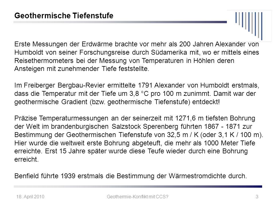 18. April 2010Geothermie-Konflikt mit CCS?3 Erste Messungen der Erdwärme brachte vor mehr als 200 Jahren Alexander von Humboldt von seiner Forschungsr