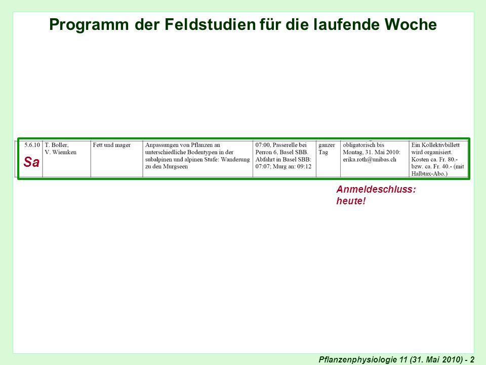 Pflanzenphysiologie 11 (31. Mai 2010) - 2 Ankündigung Exkursionen Programm der Feldstudien für die laufende Woche Sa Anmeldeschluss: heute!