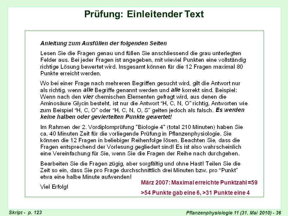 Pflanzenphysiologie 11 (31. Mai 2010) - 36 Prüfung: Einleitender Text Einleitender Text März 2007: Maximal erreichte Punktzahl =59 >54 Punkte gab eine