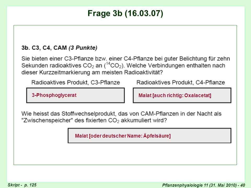 Pflanzenphysiologie 11 (31. Mai 2010) - 40 Frage 3: CAM-Stoffwechsel Frage 3b (16.03.07) 3-Phosphoglycerat Malat [auch richtig: Oxalacetat] Malat [ode