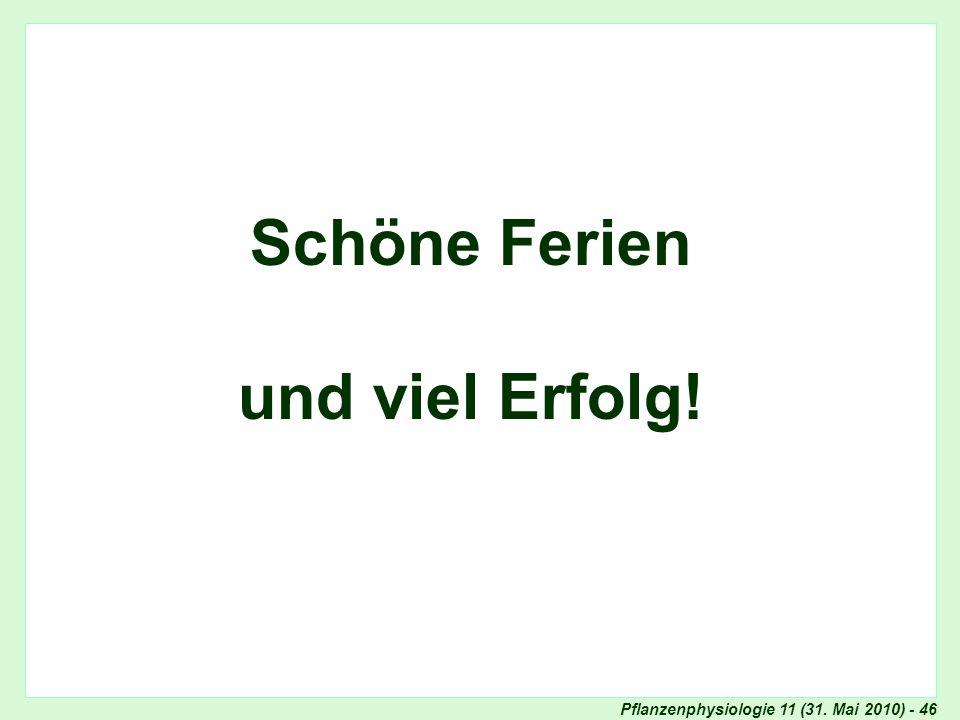 Pflanzenphysiologie 11 (31. Mai 2010) - 46 Frage 5: Assimilat-Transport Schöne Ferien und viel Erfolg!