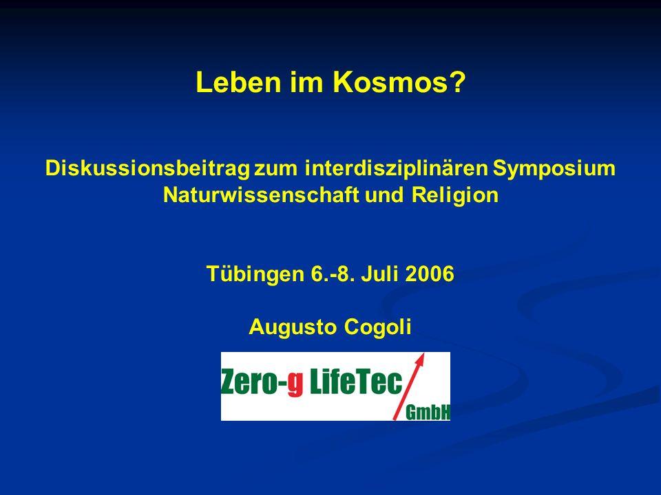 Leben im Kosmos? Diskussionsbeitrag zum interdisziplinären Symposium Naturwissenschaft und Religion Tübingen 6.-8. Juli 2006 Augusto Cogoli