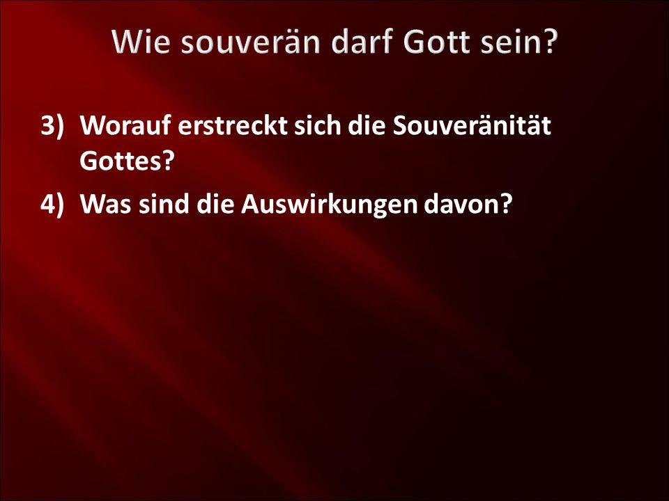 3)Worauf erstreckt sich die Souveränität Gottes? 4)Was sind die Auswirkungen davon?
