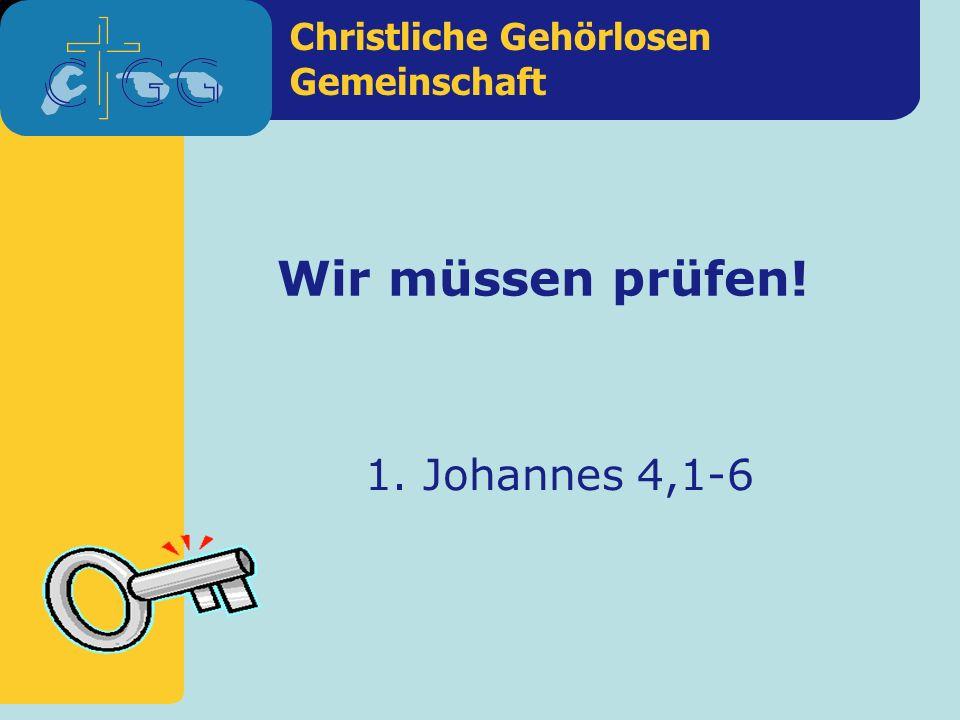 Christliche Gehörlosen Gemeinschaft Wir müssen prüfen! 1. Johannes 4,1-6