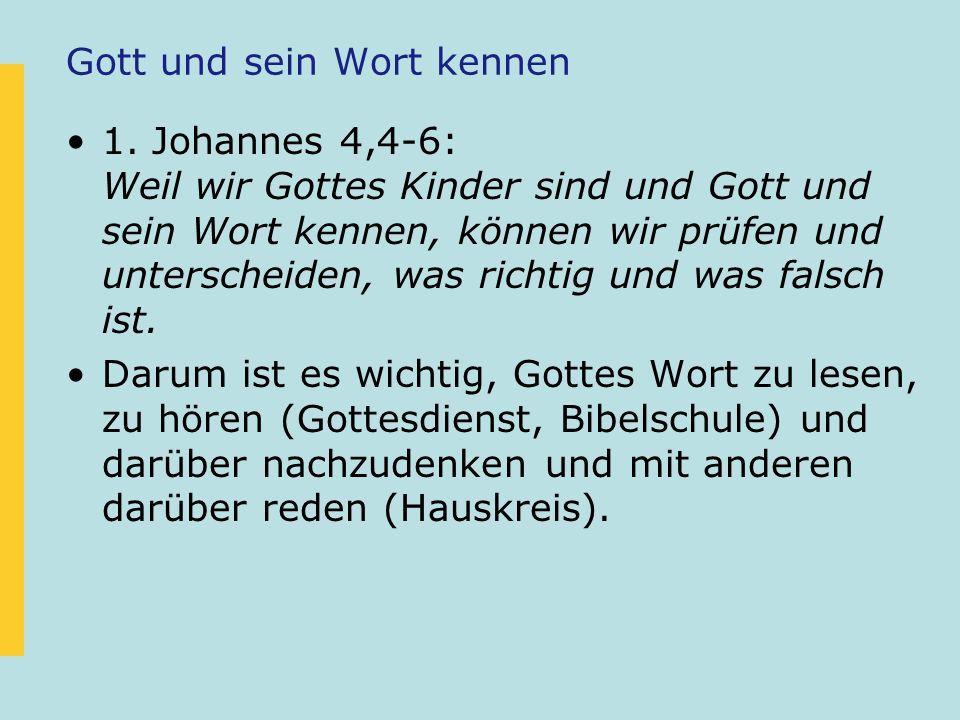 Gott und sein Wort kennen 1. Johannes 4,4-6: Weil wir Gottes Kinder sind und Gott und sein Wort kennen, können wir prüfen und unterscheiden, was richt
