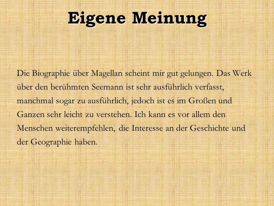 Eigene Meinung Die Biographie über Magellan scheint mir gut gelungen. Das Werk über den berühmten Seemann ist sehr ausführlich verfasst, manchmal soga