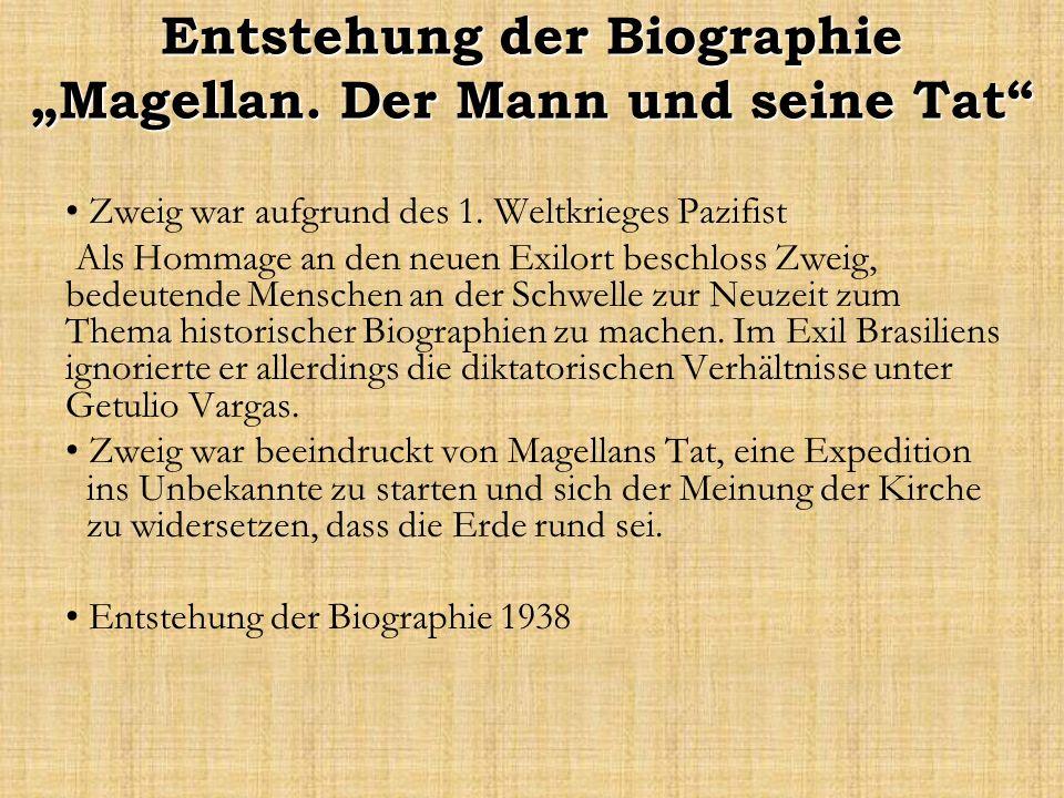 Entstehung der Biographie Magellan. Der Mann und seine Tat Zweig war aufgrund des 1. Weltkrieges Pazifist Als Hommage an den neuen Exilort beschloss Z