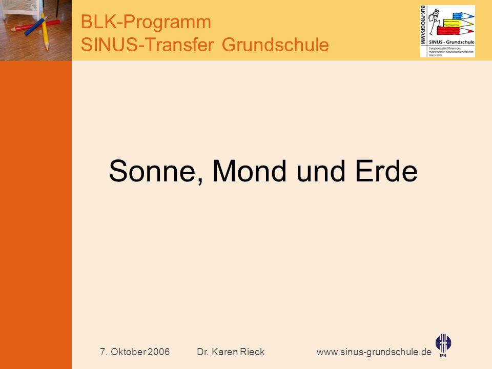 www.sinus-grundschule.de BLK-Programm SINUS-Transfer Grundschule Dr. Karen Rieck7. Oktober 2006 Sonne, Mond und Erde