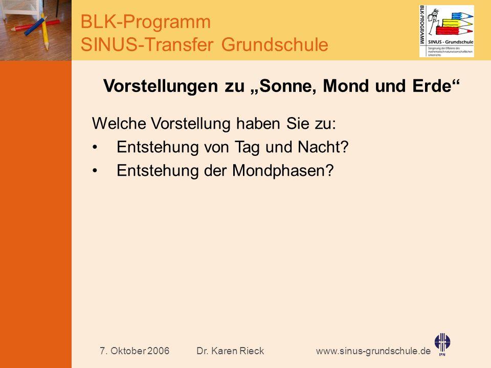 www.sinus-grundschule.de BLK-Programm SINUS-Transfer Grundschule Dr. Karen Rieck7. Oktober 2006 Vorstellungen zu Sonne, Mond und Erde Welche Vorstellu