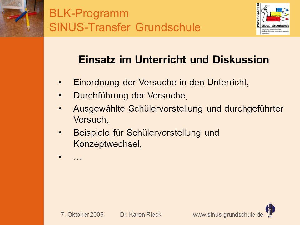 www.sinus-grundschule.de BLK-Programm SINUS-Transfer Grundschule Dr. Karen Rieck7. Oktober 2006 Einsatz im Unterricht und Diskussion Einordnung der Ve