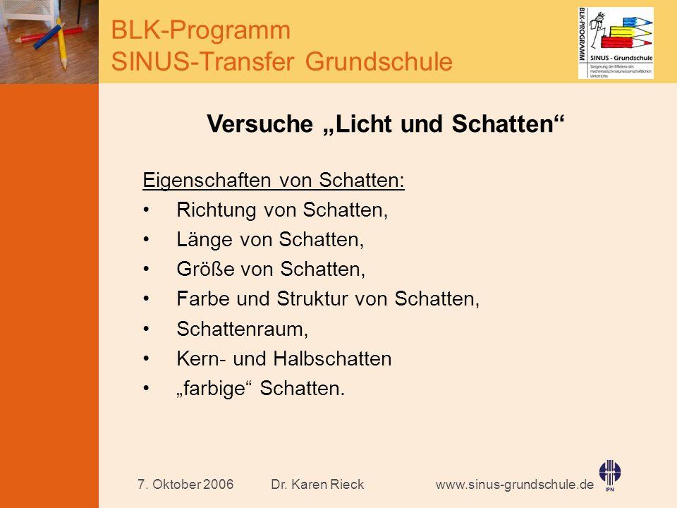 www.sinus-grundschule.de BLK-Programm SINUS-Transfer Grundschule Dr. Karen Rieck7. Oktober 2006 Versuche Licht und Schatten Eigenschaften von Schatten