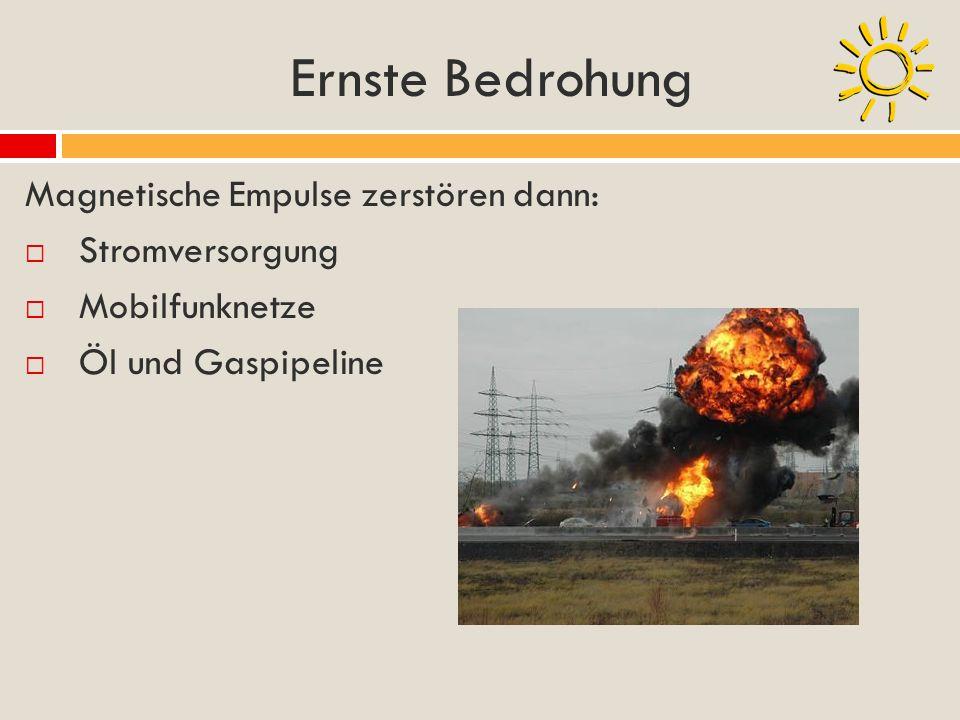 Ernste Bedrohung Magnetische Empulse zerstören dann: Stromversorgung Mobilfunknetze Öl und Gaspipeline