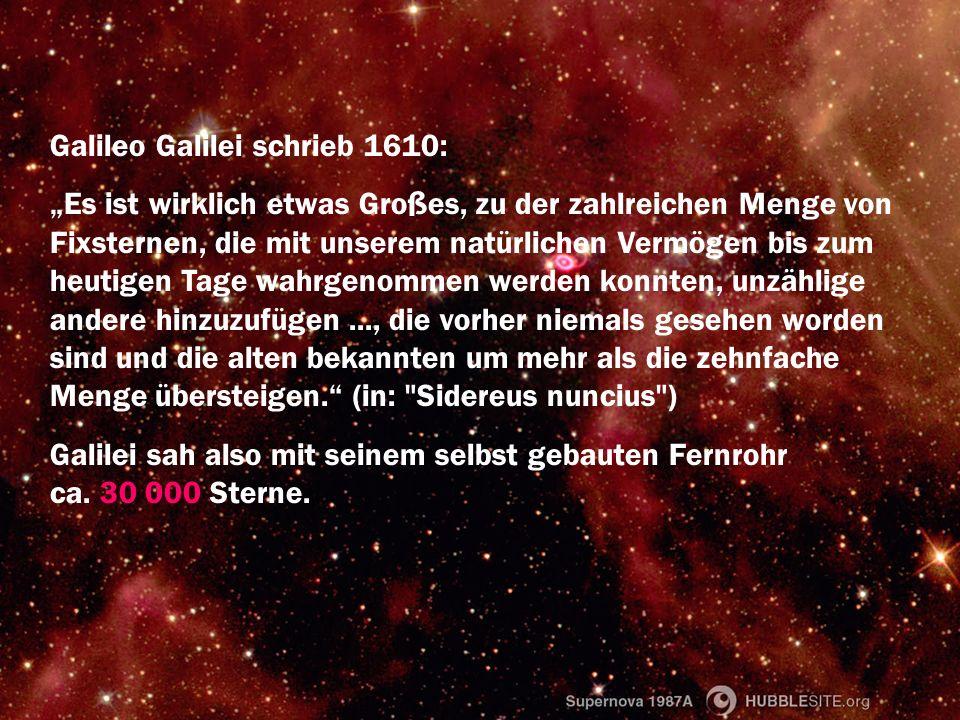 Galileo Galilei schrieb 1610: Es ist wirklich etwas Großes, zu der zahlreichen Menge von Fixsternen, die mit unserem natürlichen Vermögen bis zum heut