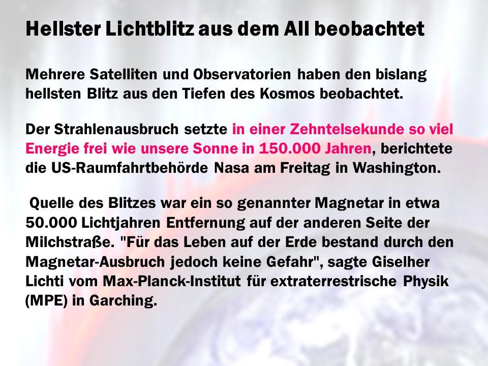 Mehrere Satelliten und Observatorien haben den bislang hellsten Blitz aus den Tiefen des Kosmos beobachtet. Der Strahlenausbruch setzte in einer Zehnt
