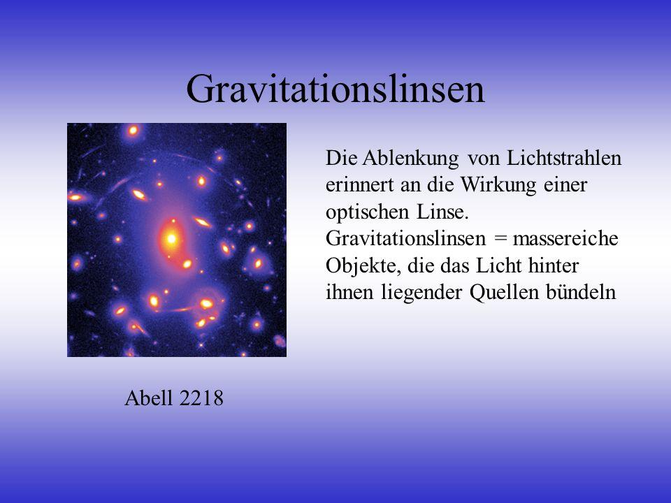 Gravitationslinsen Abell 2218 Die Ablenkung von Lichtstrahlen erinnert an die Wirkung einer optischen Linse. Gravitationslinsen = massereiche Objekte,
