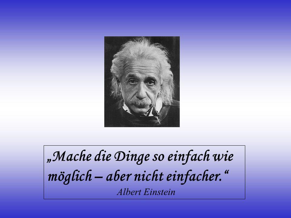 Mache die Dinge so einfach wie möglich – aber nicht einfacher. Albert Einstein