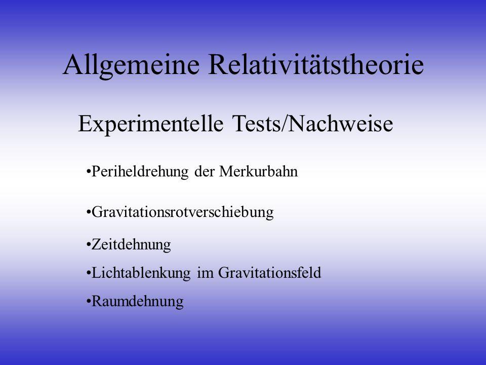 Allgemeine Relativitätstheorie Experimentelle Tests/Nachweise Periheldrehung der Merkurbahn Gravitationsrotverschiebung Zeitdehnung Lichtablenkung im