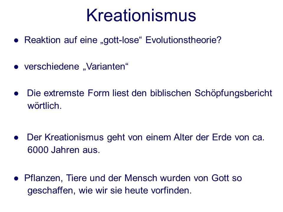 Kreationismus Reaktion auf eine gott-lose Evolutionstheorie? verschiedene Varianten Die extremste Form liest den biblischen Schöpfungsbericht wörtlich