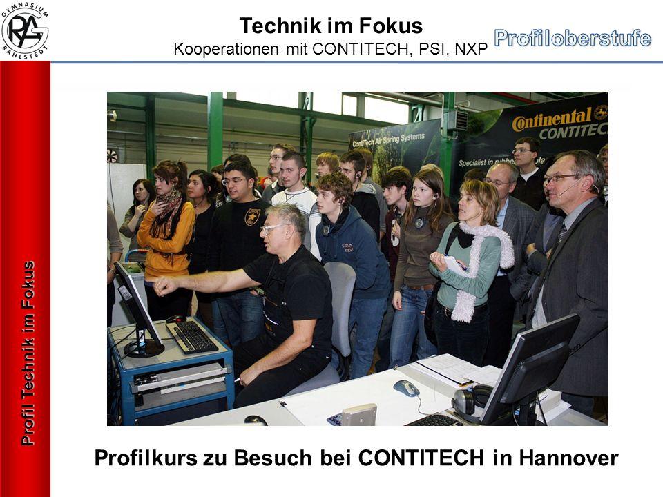 Profil Technik im Fokus Technik im Fokus Kooperationen mit CONTITECH, PSI, NXP Profilkurs zu Besuch bei CONTITECH in Hannover
