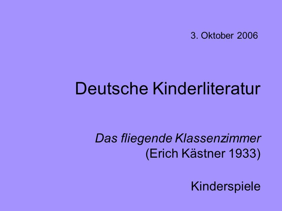 Deutsche Kinderliteratur Das fliegende Klassenzimmer (Erich Kästner 1933) Kinderspiele 3. Oktober 2006
