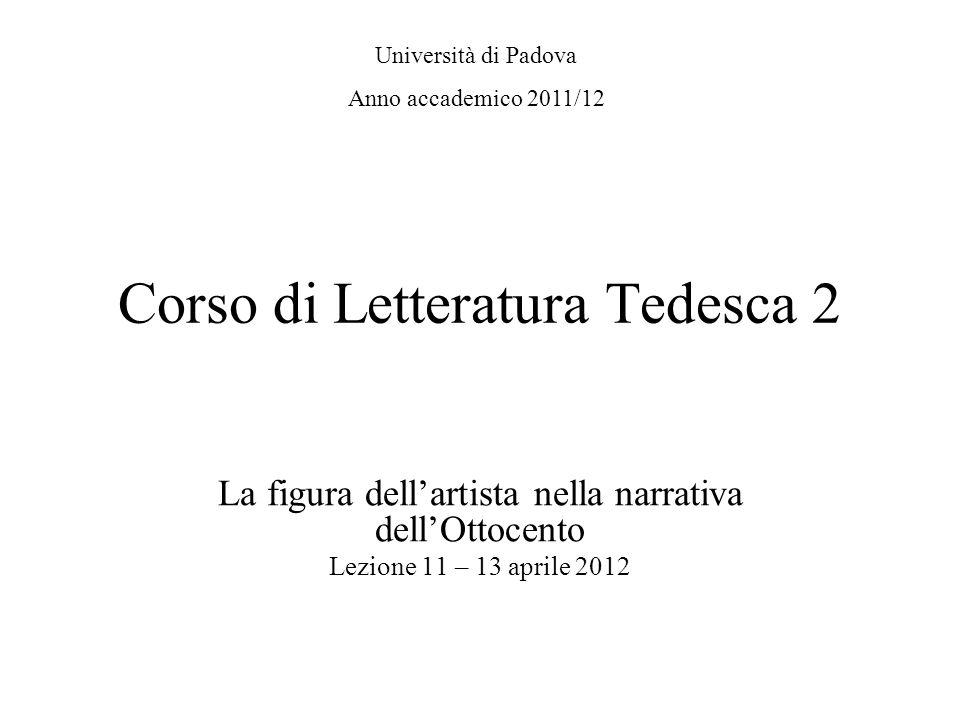 Corso di Letteratura Tedesca 2 La figura dellartista nella narrativa dellOttocento Lezione 11 – 13 aprile 2012 Università di Padova Anno accademico 2011/12
