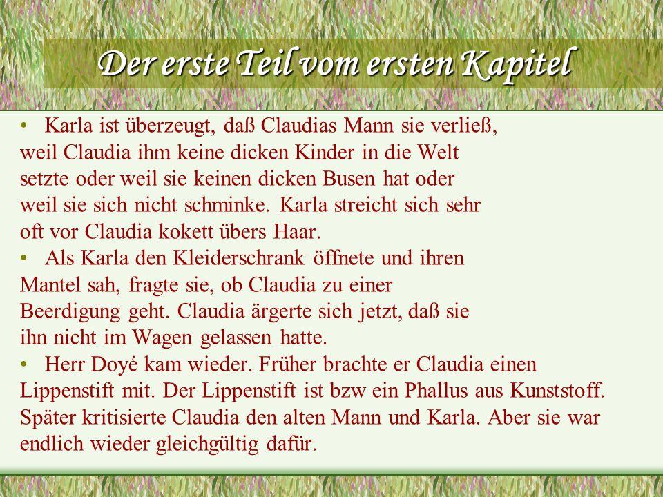 Der erste Teil vom ersten Kapitel Karla ist überzeugt, daß Claudias Mann sie verließ, weil Claudia ihm keine dicken Kinder in die Welt setzte oder wei