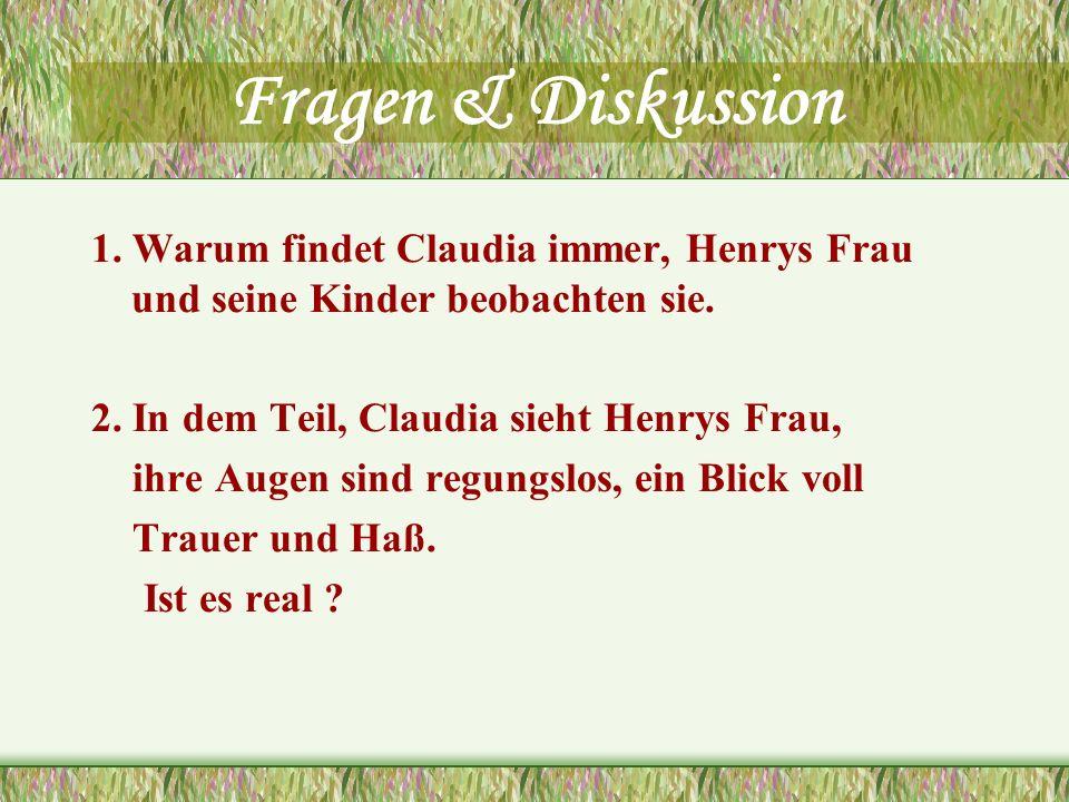 Fragen & Diskussion 1. Warum findet Claudia immer, Henrys Frau und seine Kinder beobachten sie. 2. In dem Teil, Claudia sieht Henrys Frau, ihre Augen