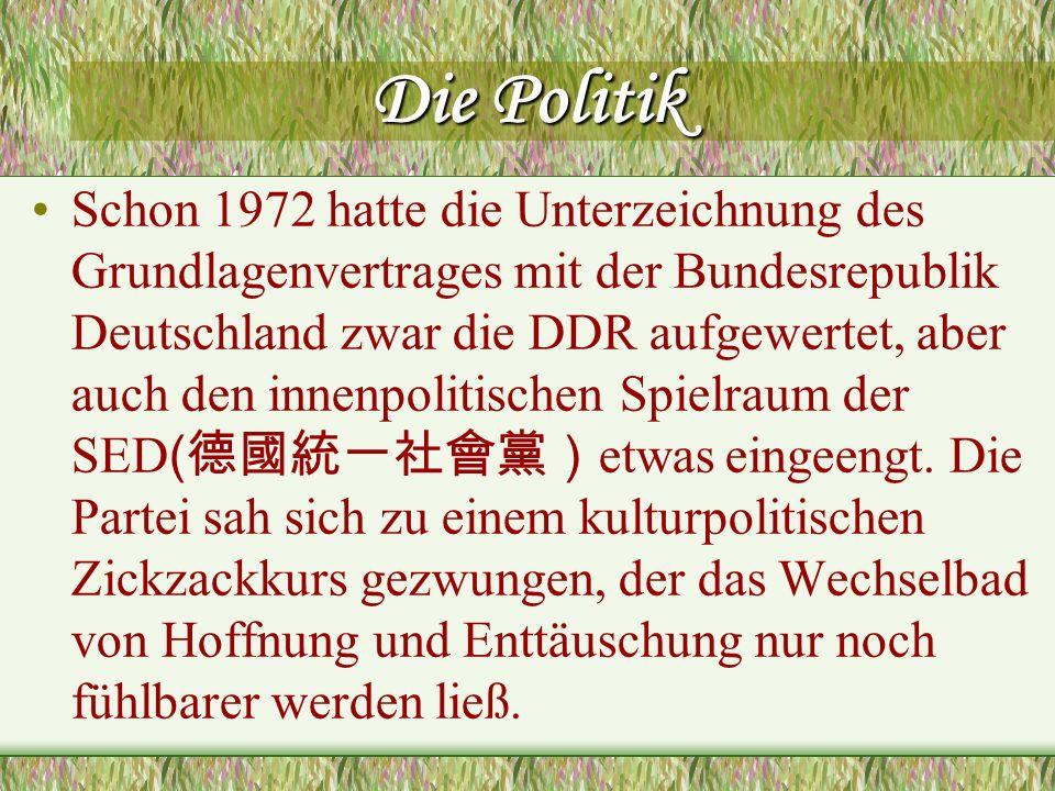 Die Politik Schon 1972 hatte die Unterzeichnung des Grundlagenvertrages mit der Bundesrepublik Deutschland zwar die DDR aufgewertet, aber auch den inn