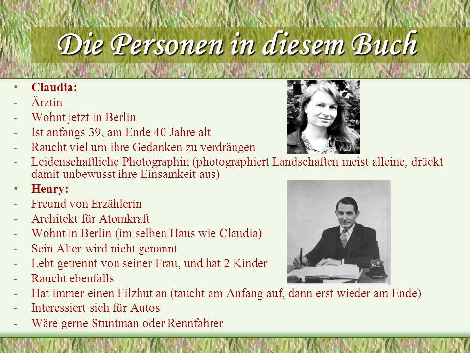 Die Personen in diesem Buch Claudia: -Ärztin -Wohnt jetzt in Berlin -Ist anfangs 39, am Ende 40 Jahre alt -Raucht viel um ihre Gedanken zu verdrängen