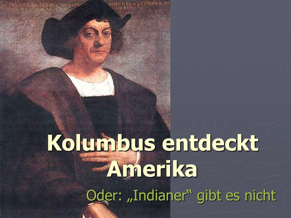 Kolumbus entdeckt Amerika Oder: Indianer gibt es nicht