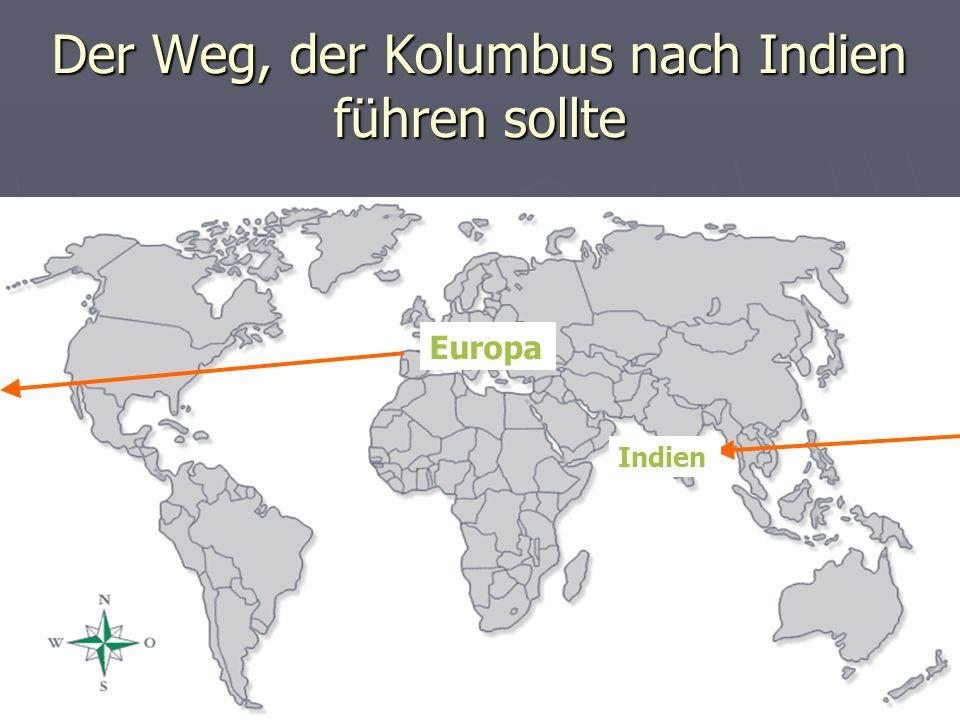 Der Weg, der Kolumbus nach Indien führen sollte Europa Indien
