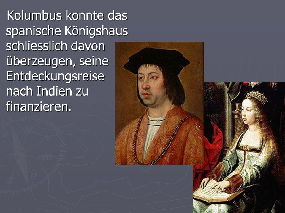 Kolumbus konnte das spanische Königshaus schliesslich davon überzeugen, seine Entdeckungsreise nach Indien zu finanzieren.