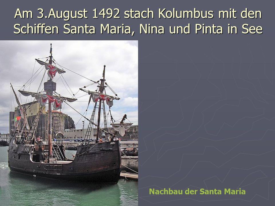 Am 3.August 1492 stach Kolumbus mit den Schiffen Santa Maria, Nina und Pinta in See Nachbau der Santa Maria