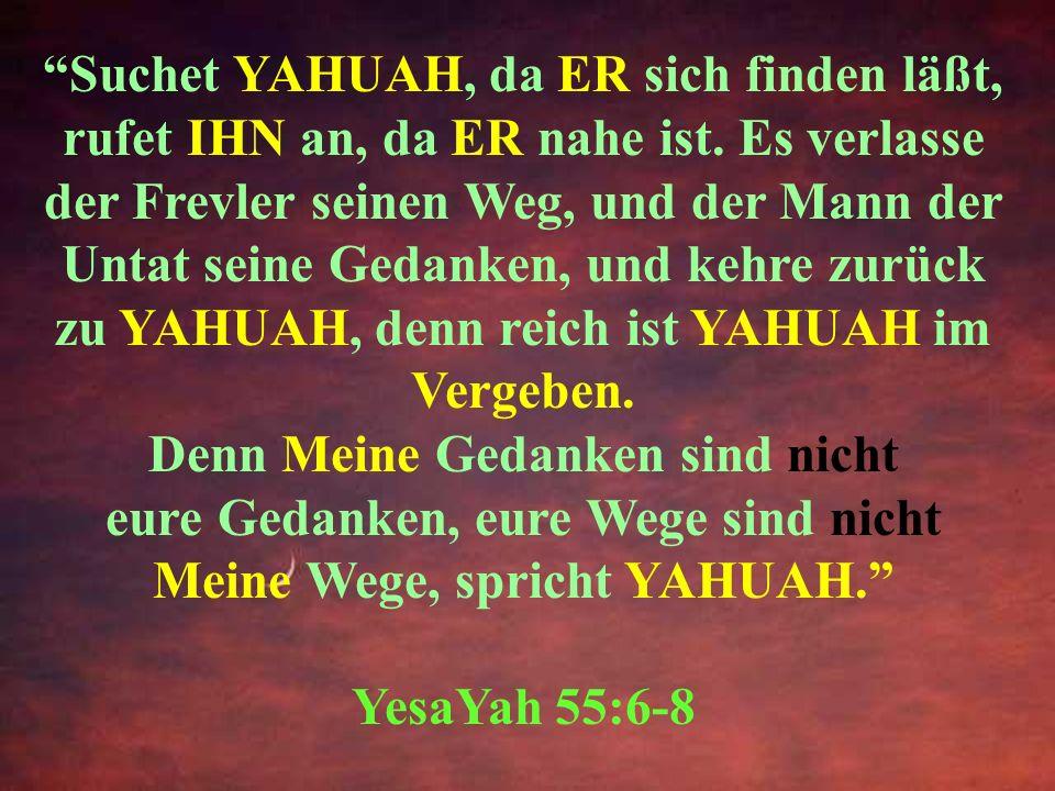 In der Vergangenheit hat YAHUAH über solche Unwissenheit hinweggesehen; jetzt aber gebietet er allen Menschen an allen Orten, sich von ihren Sünden zu