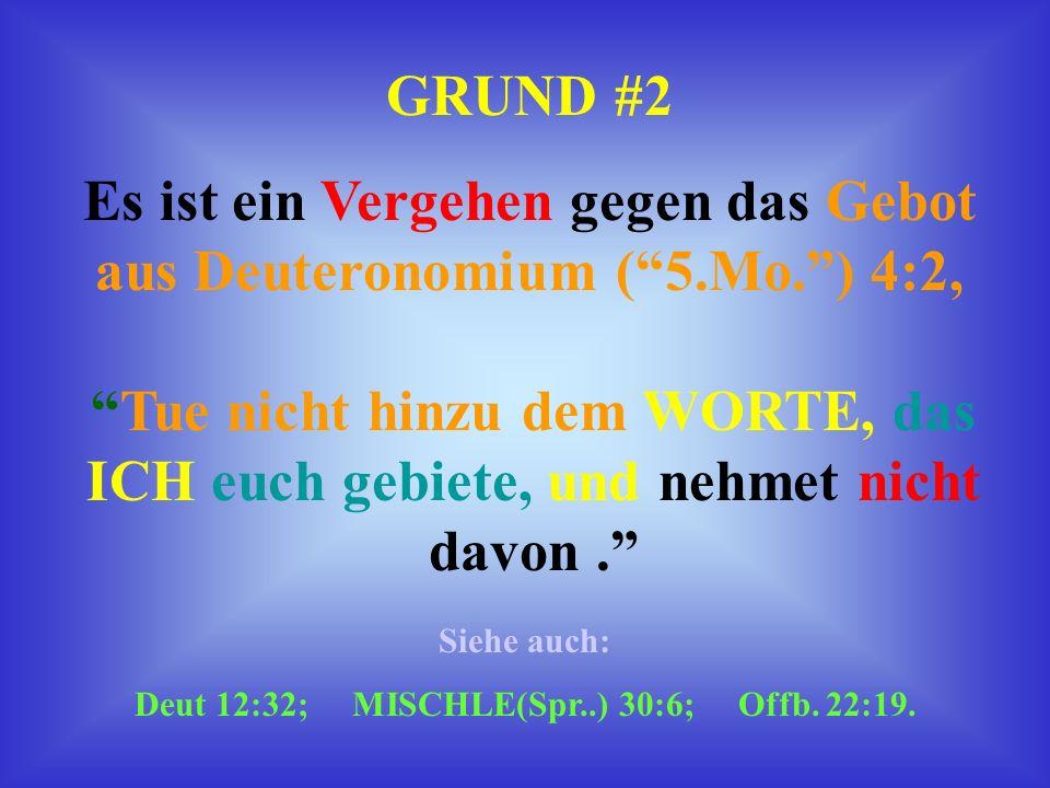 GRUND #1 Es ist ein Vergehen gegen das Dritte Gebot, was uns verbietet, SEINEN NAMEN zunichte zu machen oder Seinen NAMEN zu verfälschen. Siehe Exodus