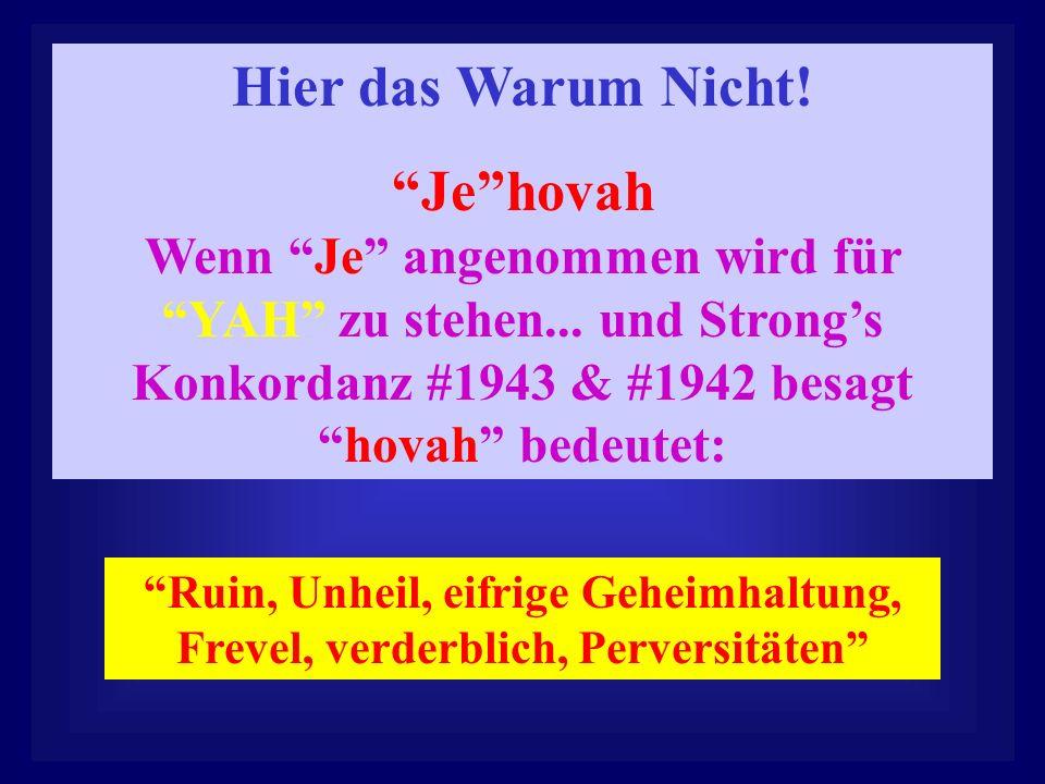 Also warum rufen wir unsern himmlischen Vater nicht mit Jehova an ? Statt mit YAHUAH