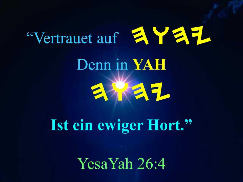 Ach HWHY Mein YAHUAH bist Du, ich erhebe Dich, ich preise Deinen Namen; denn Du hast Wunder vollbracht, Beschlüsse aus der Ferne treue Bewährung. Yesa
