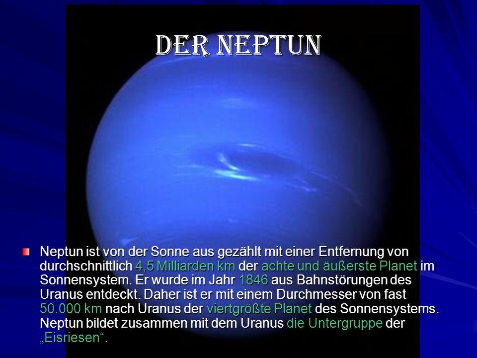 Der Neptun Neptun ist von der Sonne aus gezählt mit einer Entfernung von durchschnittlich 4,5 Milliarden km der achte und äußerste Planet im Sonnensystem.