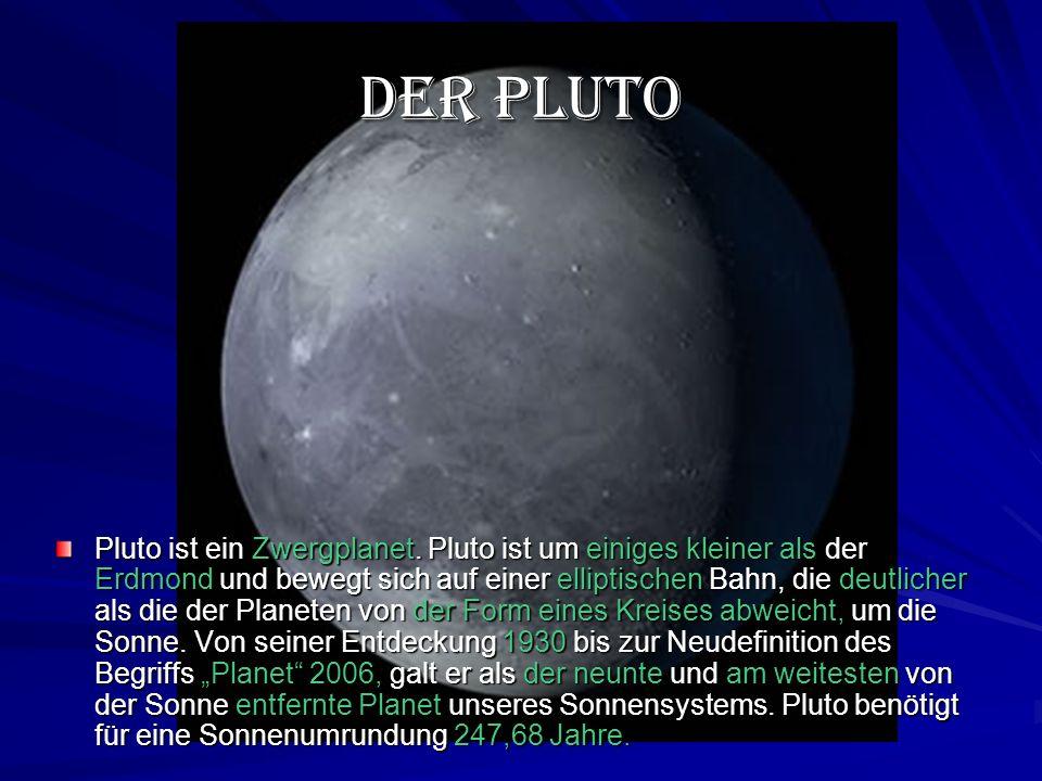 Der Pluto Pluto ist ein Zwergplanet.