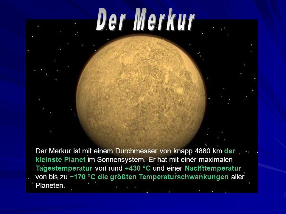Der Merkur ist mit einem Durchmesser von knapp 4880 km der kleinste Planet im Sonnensystem.
