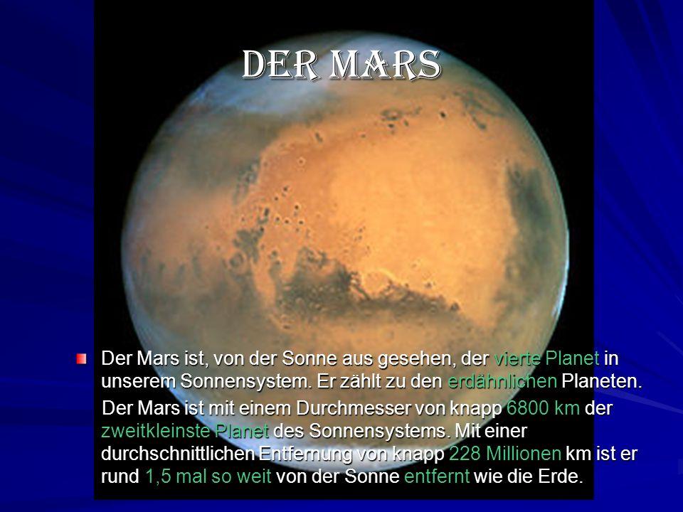 Der Mars Der Mars ist, von der Sonne aus gesehen, der vierte Planet in unserem Sonnensystem.