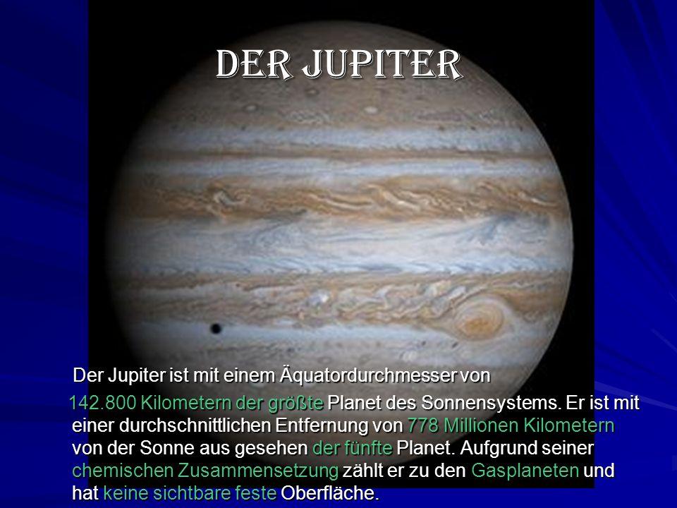Der Jupiter Der Jupiter ist mit einem Äquatordurchmesser von Der Jupiter ist mit einem Äquatordurchmesser von 142.800 Kilometern der größte Planet des Sonnensystems.