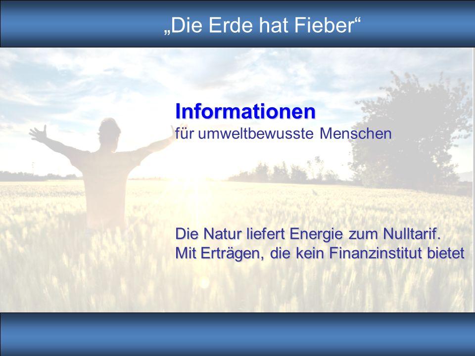 Copyright 2010 © by Michael Wanke Informationen für umweltbewusste Menschen Die Erde hat Fieber Die Natur liefert Energie zum Nulltarif. Mit Erträgen,