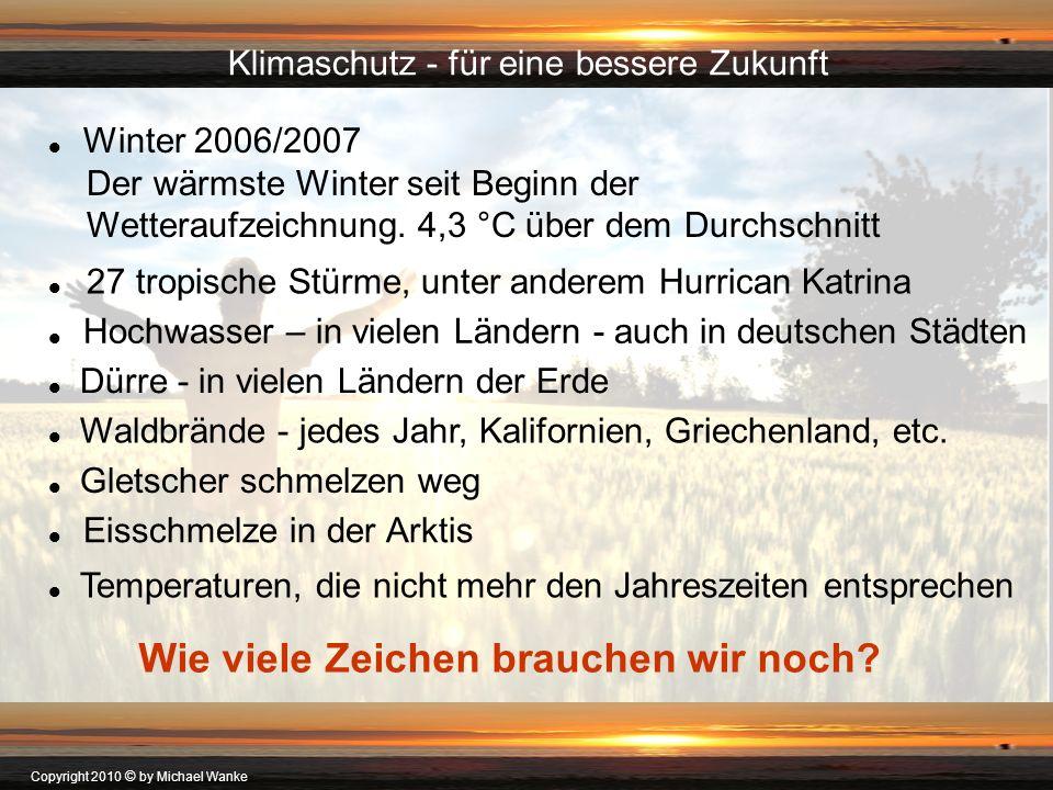 Copyright 2010 © by Michael Wanke Winter 2006/2007 Der wärmste Winter seit Beginn der Wetteraufzeichnung. 4,3 °C über dem Durchschnitt Wie viele Zeich