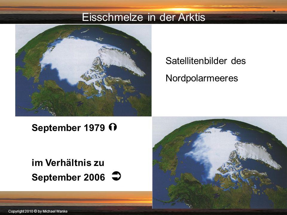 Copyright 2010 © by Michael Wanke Satellitenbilder des Nordpolarmeeres September 1979 im Verhältnis zu September 2006 Eisschmelze in der Arktis