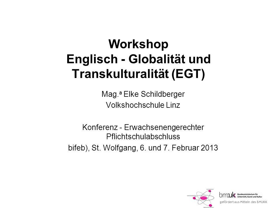 gefördert aus Mitteln des BMUKK Workshop Englisch - Globalität und Transkulturalität (EGT) Mag.