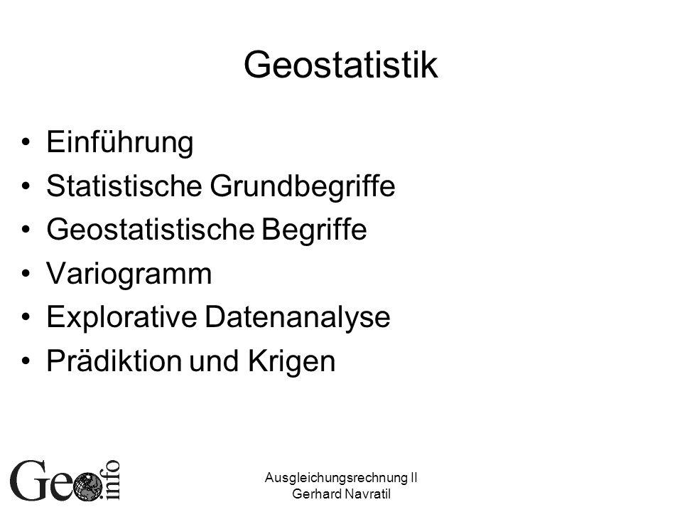 Ausgleichungsrechnung II Gerhard Navratil Quantil Wert, der den -Anteil der Daten von den übrigen (1- ) Daten abtrennt: -Quantil Angabe in Prozent: Perzentil Median: 50%-Perzentil oder 0,5-Quantil Quartile: –Unteres Quartil = 0,25-Quantil –Oberes Quartil = 0,75-Quantil